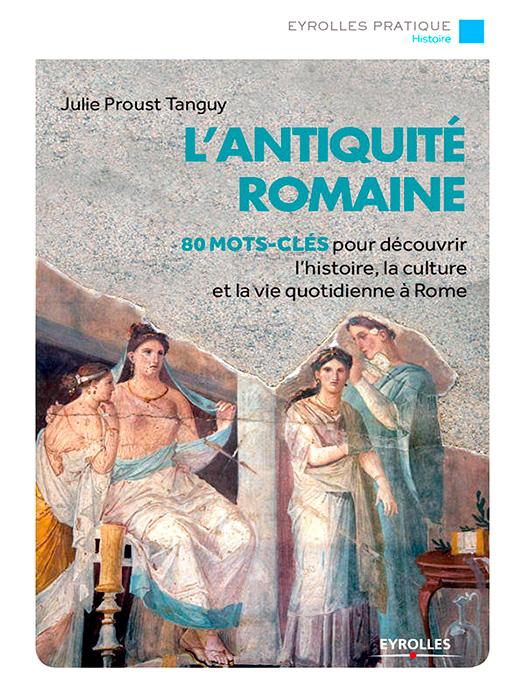 L'antiquité romaine - un livre de Julie Proust Tanguy